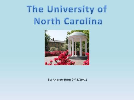 By: Andrew Horn 2 nd 3/29/11. UNC was founded in 1789 by William Richardson Davie. The oldest state University in the entire nation. Davie introduced.