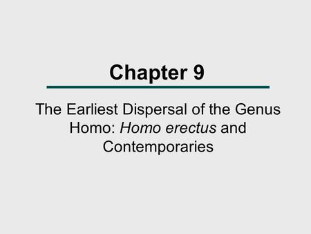 Chapter 9 The Earliest Dispersal of the Genus Homo: Homo erectus and Contemporaries.