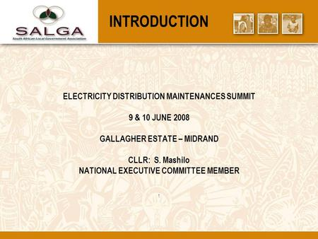 INTRODUCTION ELECTRICITY DISTRIBUTION MAINTENANCES SUMMIT 9 & 10 JUNE 2008 GALLAGHER ESTATE – MIDRAND CLLR: S. Mashilo NATIONAL EXECUTIVE COMMITTEE MEMBER.