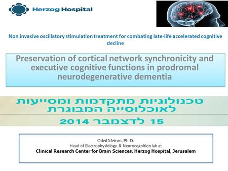 Oded Meiron, Ph.D. Head of Electrophysiology & Neurocognition lab at Clinical Research Center for Brain Sciences, Herzog Hospital, Jerusalem Preservation.