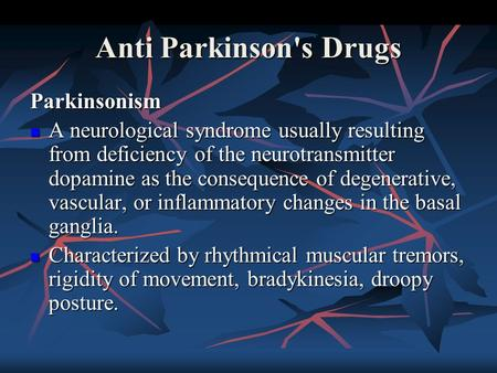 Anti Parkinson's Drugs Parkinsonism A neurological syndrome usually resulting from deficiency of the neurotransmitter dopamine as the consequence of degenerative,