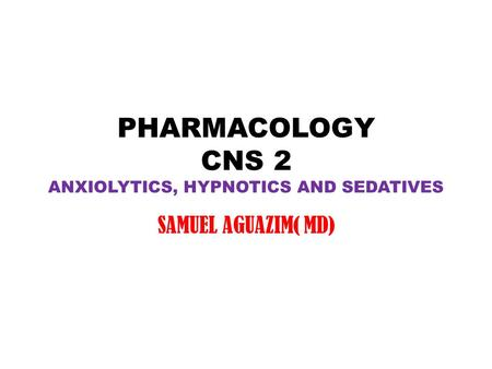 PHARMACOLOGY CNS 2 ANXIOLYTICS, HYPNOTICS AND SEDATIVES