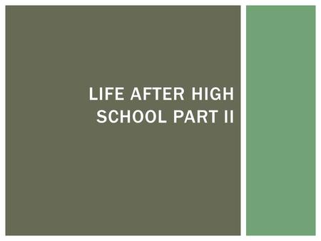 LIFE AFTER HIGH SCHOOL PART II.  2012 Freshmen  4,970 total  Avg. SAT score: 1273  Avg. GPA: 3.8  97 percent of in-state freshmen earned the HOPE.