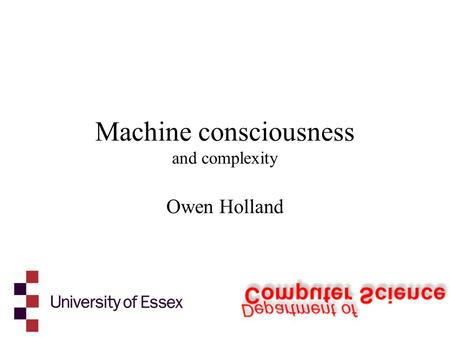 Machine consciousness and complexity Owen Holland.
