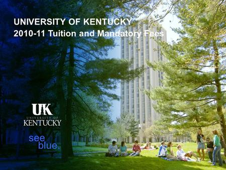 UNIVERSITY OF KENTUCKY 2010-11 Tuition and Mandatory Fees see blue.