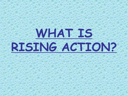 WHAT IS RISING ACTION?. The rising action of a plot is the series of events that build up and create excitement and suspense. This excitement is a result.
