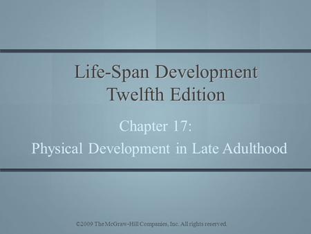 ©2009 The McGraw-Hill Companies, Inc. All rights reserved. Life-Span Development Twelfth Edition Chapter 17: Physical Development in Late Adulthood.