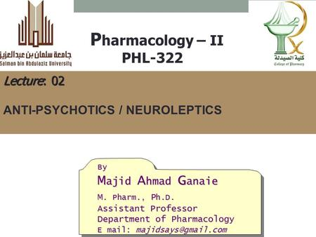 P harmacology – II PHL-322 By M ajid A hmad G anaie M. Pharm., P h.D. Assistant Professor Department of Pharmacology E mail: Lecture: