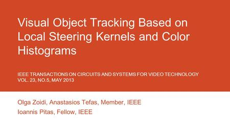 Visual Object Tracking Based on Local Steering Kernels and Color Histograms IEEE TRANSACTIONS ON CIRCUITS AND SYSTEMS FOR VIDEO TECHNOLOGY VOL. 23, NO.5,