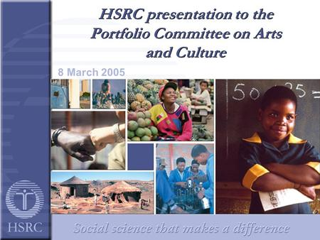 HSRC presentation to the Portfolio Committee on Arts and Culture 8 March 2005.