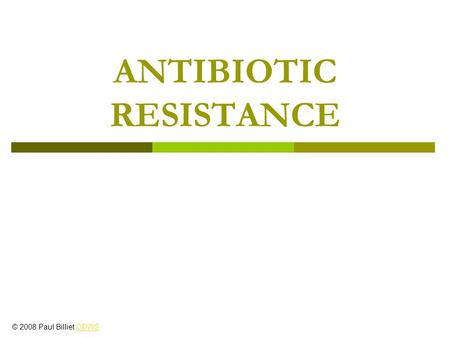 ANTIBIOTIC RESISTANCE © 2008 Paul Billiet ODWSODWS.