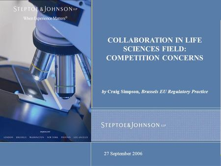 COLLABORATION IN LIFE SCIENCES FIELD: COMPETITION CONCERNS by Craig Simpson, Brussels EU Regulatory Practice 27 September 2006.