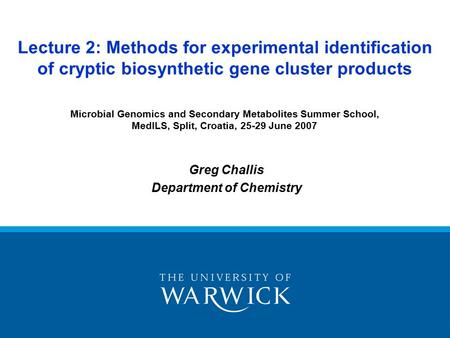 Greg Challis Department of Chemistry Lecture 2: Methods for experimental identification of cryptic biosynthetic gene cluster products Microbial Genomics.