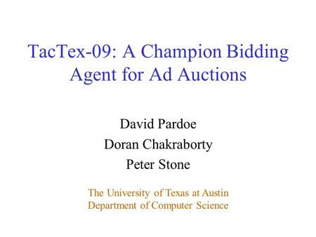David Pardoe Doran Chakraborty Peter Stone The University of Texas at Austin Department of Computer Science TacTex-09: A Champion Bidding Agent for Ad.
