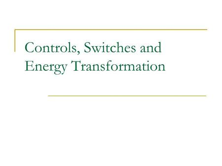 Controls, Switches and Energy Transformation