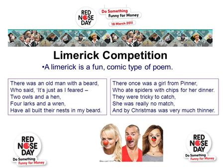 Limerick Competition A limerick is a fun, comic type of poem. There was an old man with a beard, Who said, 'It's just as I feared – Two owls and a hen,