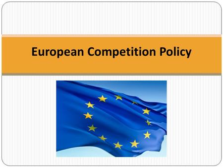 European Competition Policy. References Faull & Nikpay: The EC Law of Competition. 2nd Ed. Oxford University Press, 2007 Bellamy, C., Child, G. European.
