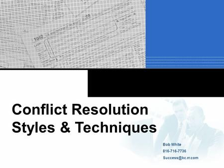 Conflict Resolution Styles & Techniques Bob White