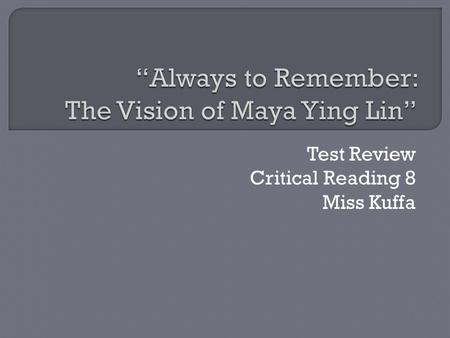 Test Review Critical Reading 8 Miss Kuffa.  Who had the idea that Vietnam veterans deserved a memorial?  Who was particularly interested in entering.