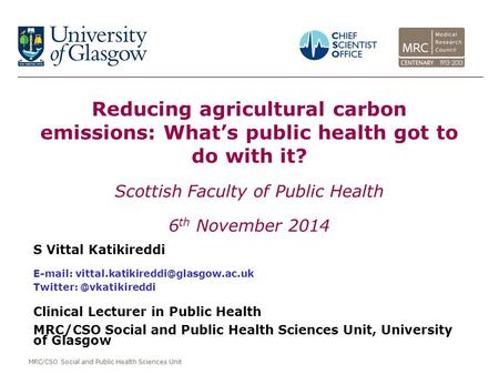 MRC/CSO Social and Public Health Sciences Unit Reducing agricultural carbon emissions: What's public health got to do with it? Scottish Faculty of Public.