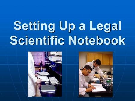 Setting Up a Legal Scientific Notebook. LAB NOTEBOOKS Are these just busy work, or are they really important? Are these just busy work, or are they.