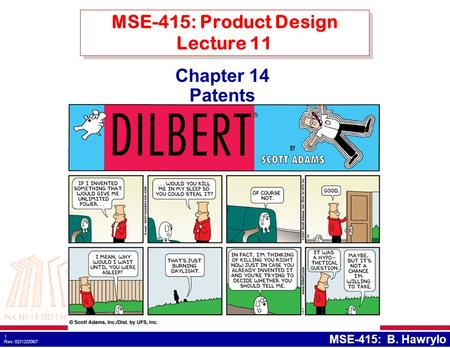 1 Rev: 02/12/2007 MSE-415: B. Hawrylo Chapter 14 Patents MSE-415: Product Design Lecture 11.