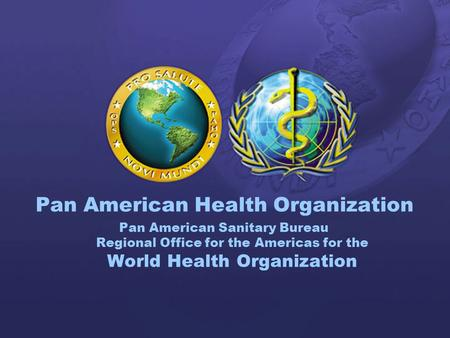 PAHO 2001 1 Pan American Health Organization Pan American Sanitary Bureau Regional Office for the Americas for the World Health Organization.