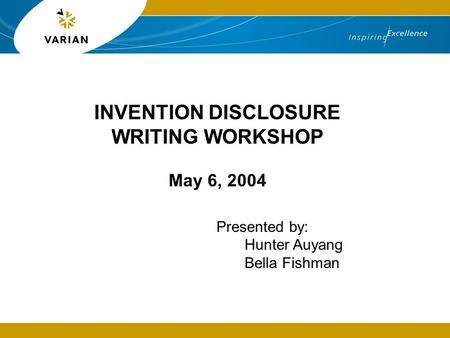 INVENTION DISCLOSURE WRITING WORKSHOP May 6, 2004 Presented by: Hunter Auyang Bella Fishman.