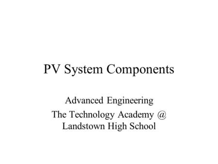 PV System Components Advanced Engineering The Technology Landstown High School.