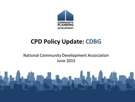 National Community Development Association June 2015 CPD Policy Update: CDBG.