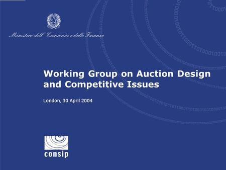 1 London, 30 April 2004 Working Group on Auction Design and Competitive Issues London, 30 April 2004.