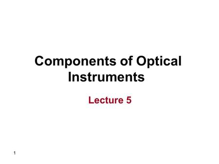 11 Components <strong>of</strong> Optical Instruments Lecture 5. 22 Spectroscopic methods are based on either: 1. Absorption  2. Emission  3. ScatteringX (Inst A. B)