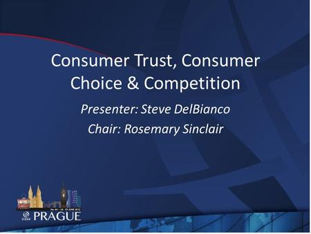 Consumer Trust, Consumer Choice & Competition Presenter: Steve DelBianco Chair: Rosemary Sinclair.