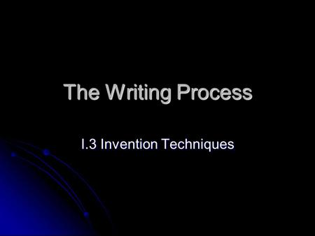 The Writing Process I.3 Invention Techniques. The Purpose of Invention Techniques is to help you generate content quickly and painlessly. NOTE: Inventing.