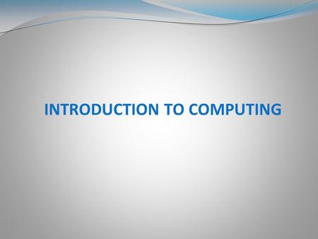 INTRODUCTION TO COMPUTING. Computer Evolution  History of Computers  Generations of Computer  First Generation  Second Generation  Third Generation.