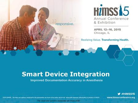 Smart Device Integration Improved Documentation Accuracy in Anesthesia DISCLAIMER: The views and opinions expressed in this presentation are those of the.