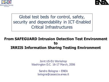 Global test beds for control, safety, security and dependability in ICT-Enabled Critical Infrastructures From SAFEGUARD Intrusion Detection Test Environment.