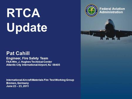 Federal Aviation Administration RTCA Update 0 RTCA Update Federal Aviation Administration International Aircraft Materials Fire Test Working Group Bremen,