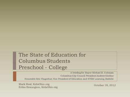 The State of Education for Columbus Students Preschool - College A briefing for Mayor Michael B. Coleman Columbus City Council President Andrew Ginther.