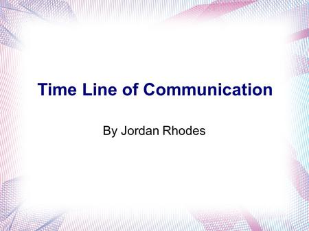 Time Line of Communication By Jordan Rhodes. Pony Express The Pony Express was founded by William H. Russell, William B. Waddell, and Alexander Majors.