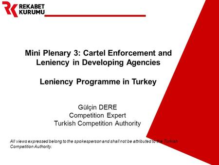 Mini Plenary 3: Cartel Enforcement and Leniency in Developing Agencies Leniency Programme in Turkey Gülçin DERE Competition Expert Turkish Competition.