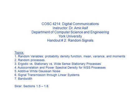 COSC 4214: Digital Communications Instructor: Dr. Amir Asif Department of Computer Science and Engineering York University Handout # 2: Random Signals.