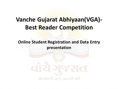 Vanche Gujarat Abhiyaan(VGA)- Best Reader Competition Online Student Registration and Data Entry presentation.