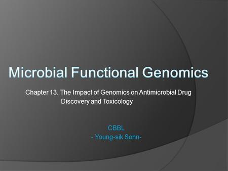Chapter 13. The Impact of Genomics on Antimicrobial Drug Discovery and Toxicology CBBL - Young-sik Sohn-