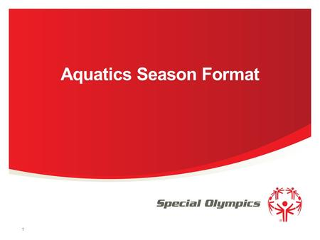 Aquatics Season Format 1. Objective The purpose of this power point presentation is to educate our aquatics programs on the updated criteria for all levels.