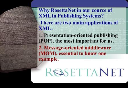 Why RosettaNet in our cource of XML in Publishing Systems?