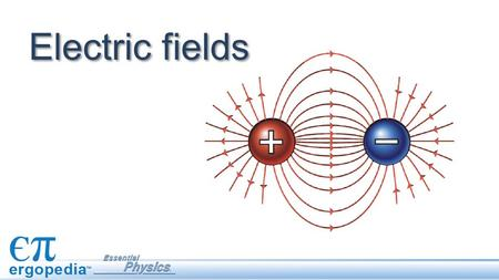 Electric fields. Objectives Interpret electric field diagrams. Describe and calculate the relationship between electric force and electric field for a.