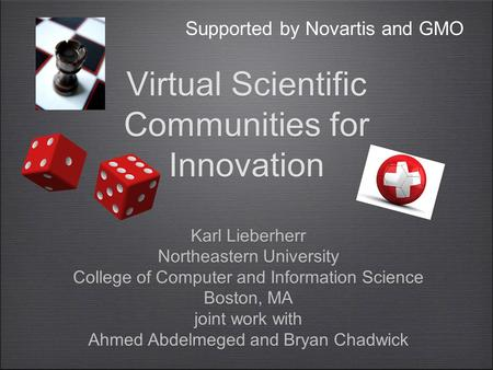 Virtual Scientific Communities for Innovation Karl Lieberherr Northeastern University College of Computer and Information Science Boston, MA joint work.
