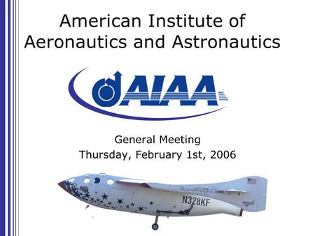 American Institute of Aeronautics and Astronautics General Meeting Thursday, February 1st, 2006.