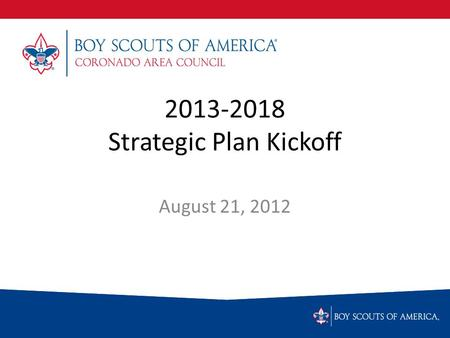 2013-2018 Strategic Plan Kickoff August 21, 2012.